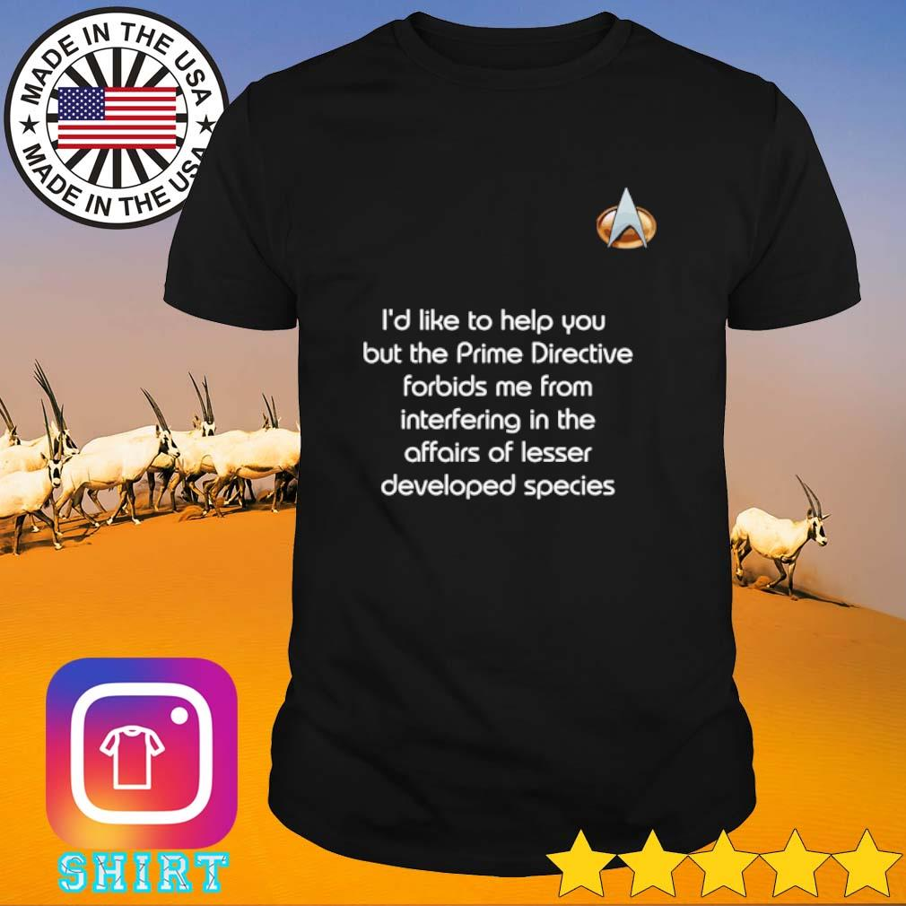 Trek prime I'd like to help you but the prime directive forbids me from interfering shirt