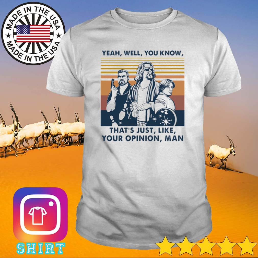 Vintage The Dude Yeah well you know that's just like your opinion man shirt