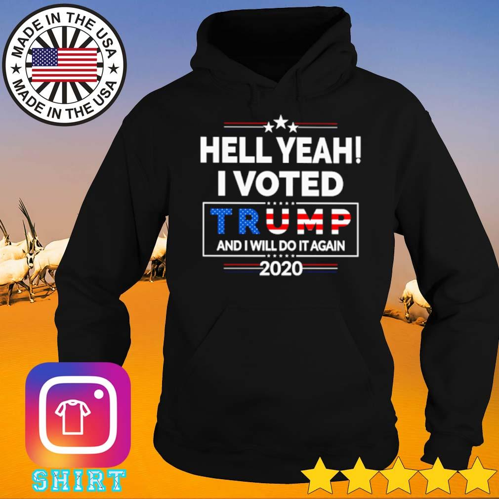 American Hell yeah I voted Trump and I will do it again 2020 s Hoodie