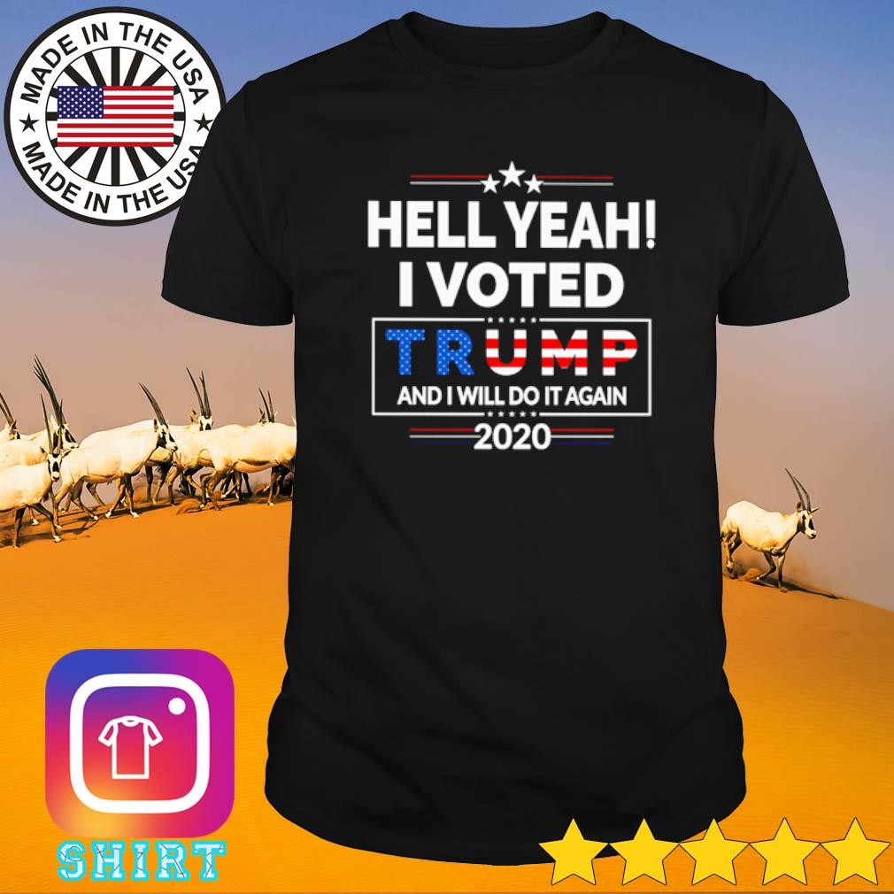 American Hell yeah I voted Trump and I will do it again 2020 shirt