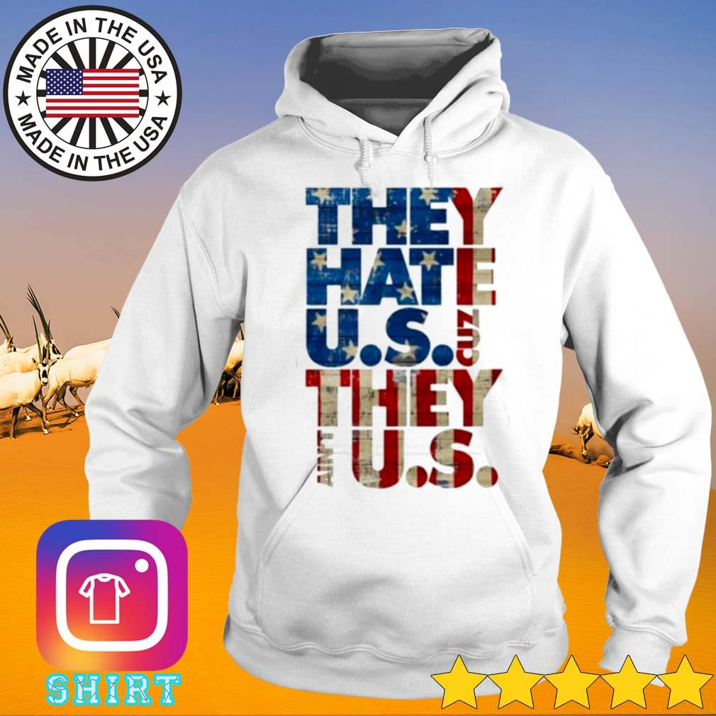 American they hate U.S cuz they ain't U.S s Hoodie