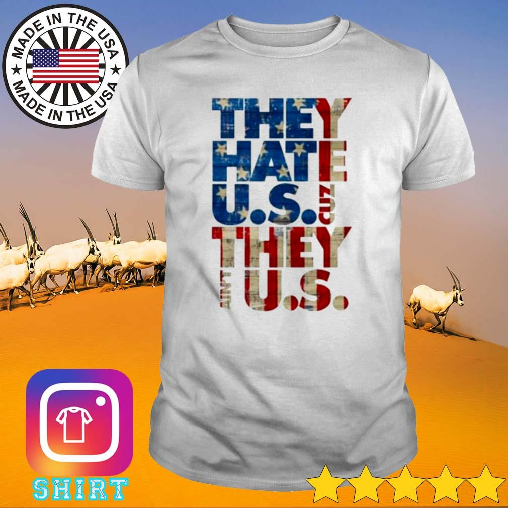 American they hate U.S cuz they ain't U.S shirt