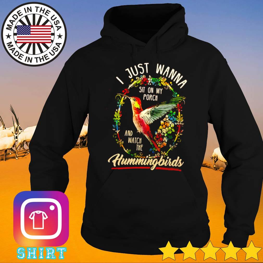 Birds I just wanna sit on my porch and watch the hummingbirds s Hoodie