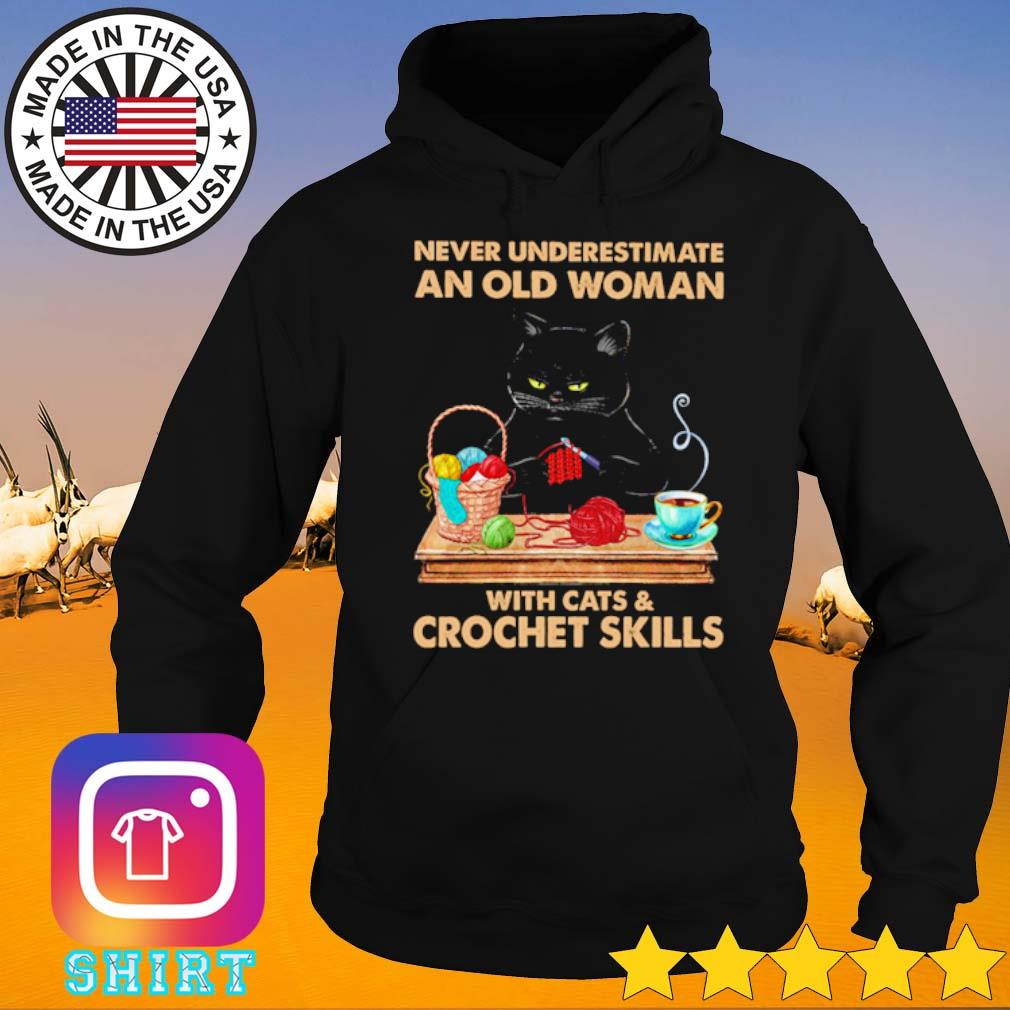 Black cat never underestimate an old woman with cats and crochet skills s Hoodie
