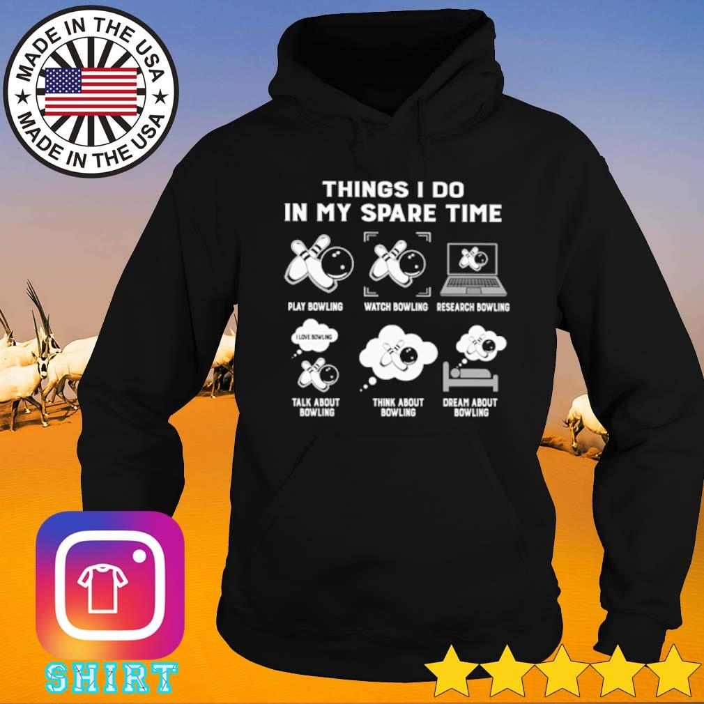 Bowling things I do in my spare time play bowling watch bowling research bowling s Hoodie black