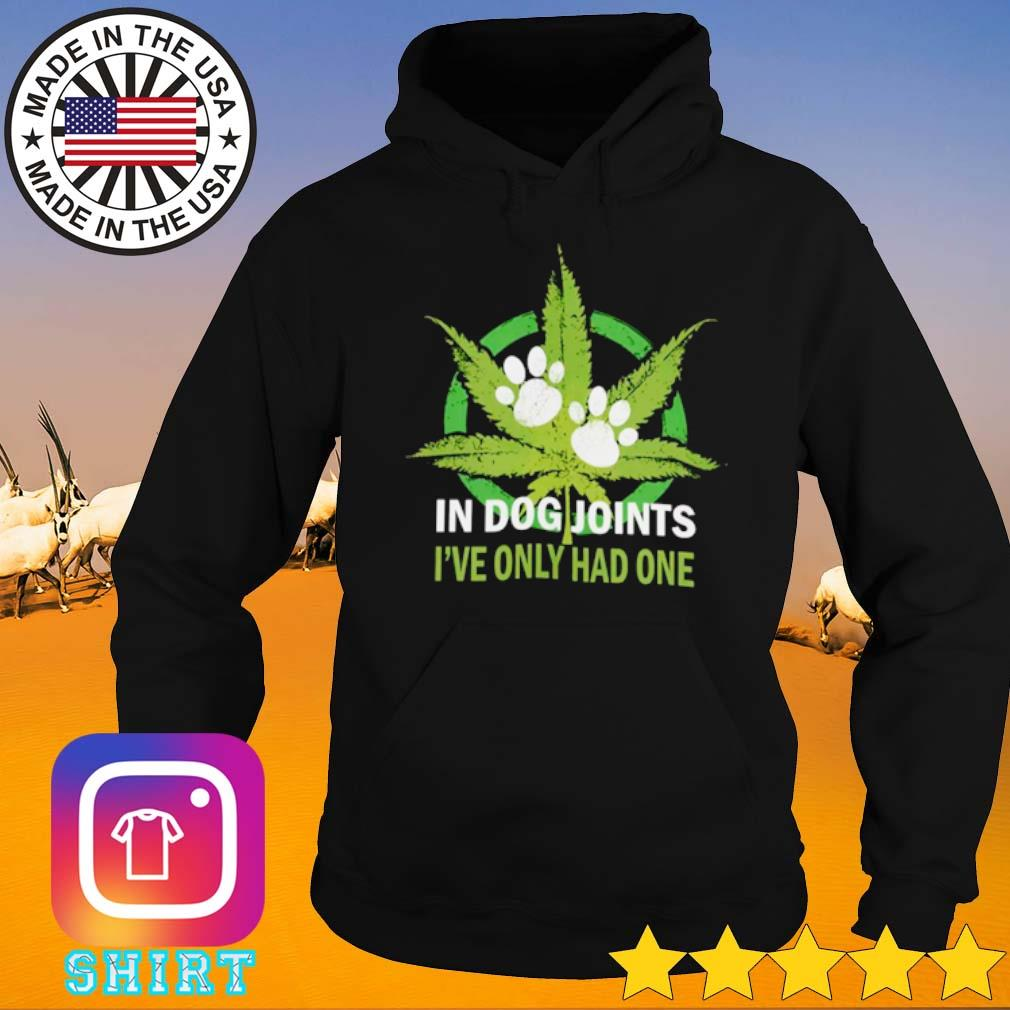 Cannabis in dog joints I've only had one s Hoodie