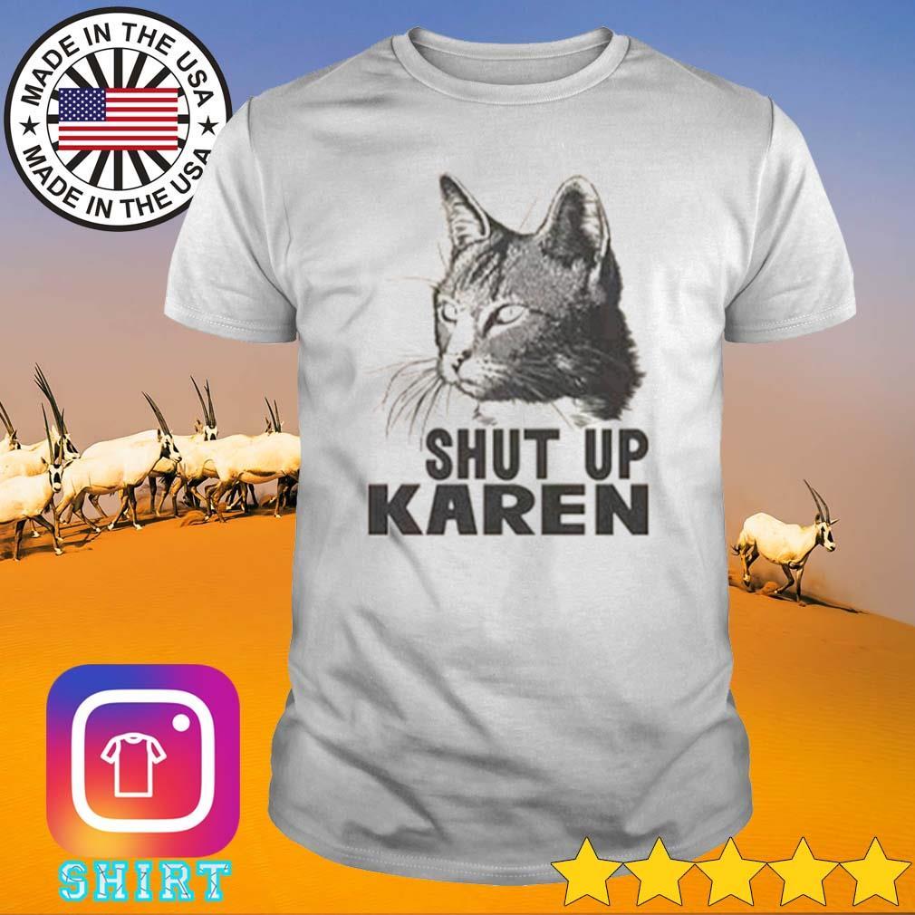 Cat shut up Karen shirt