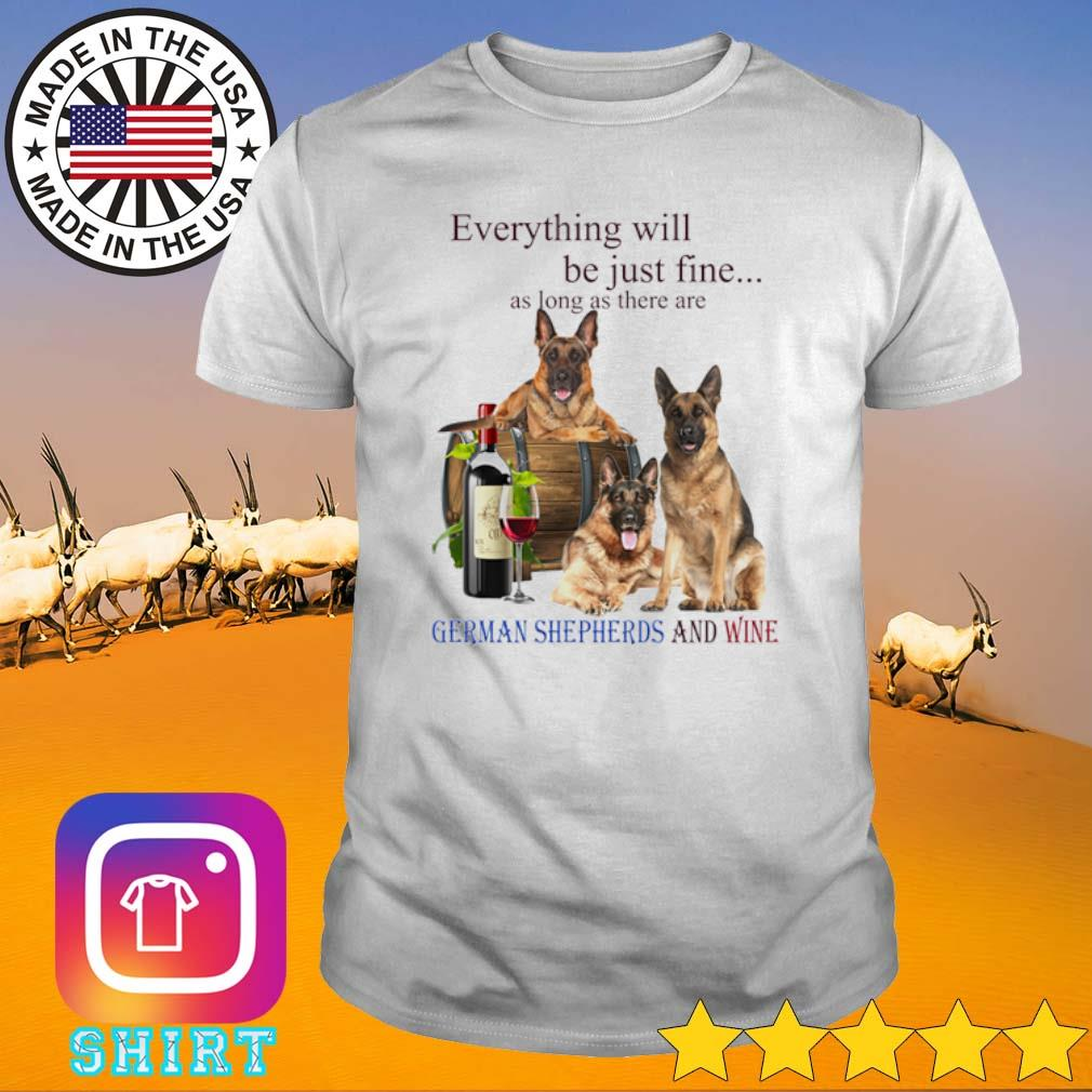 Every will be just fine as long as there are German Shepherd and wine shirt