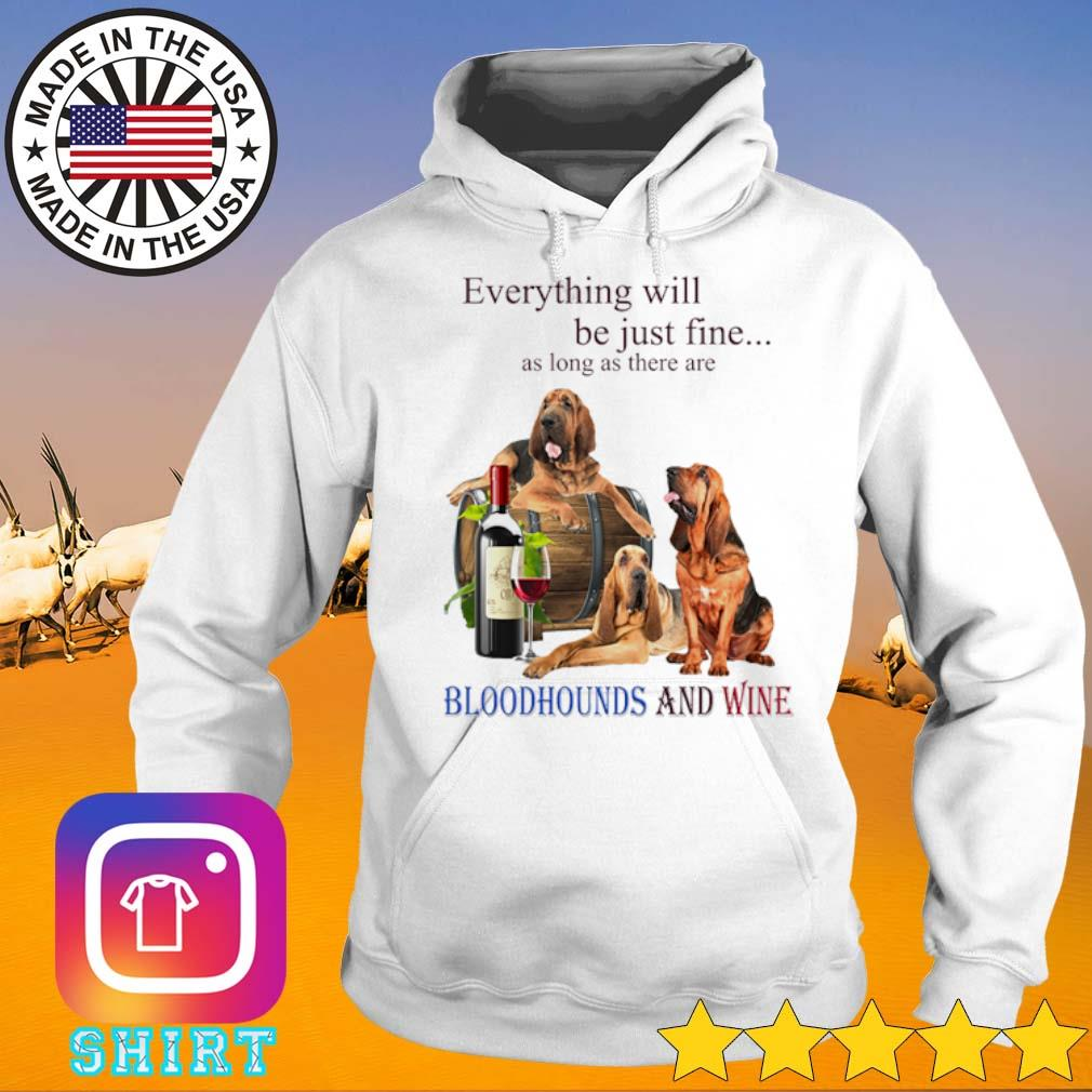 Everything be just fine as long as there are Bloodhounds and wine s Hoodie
