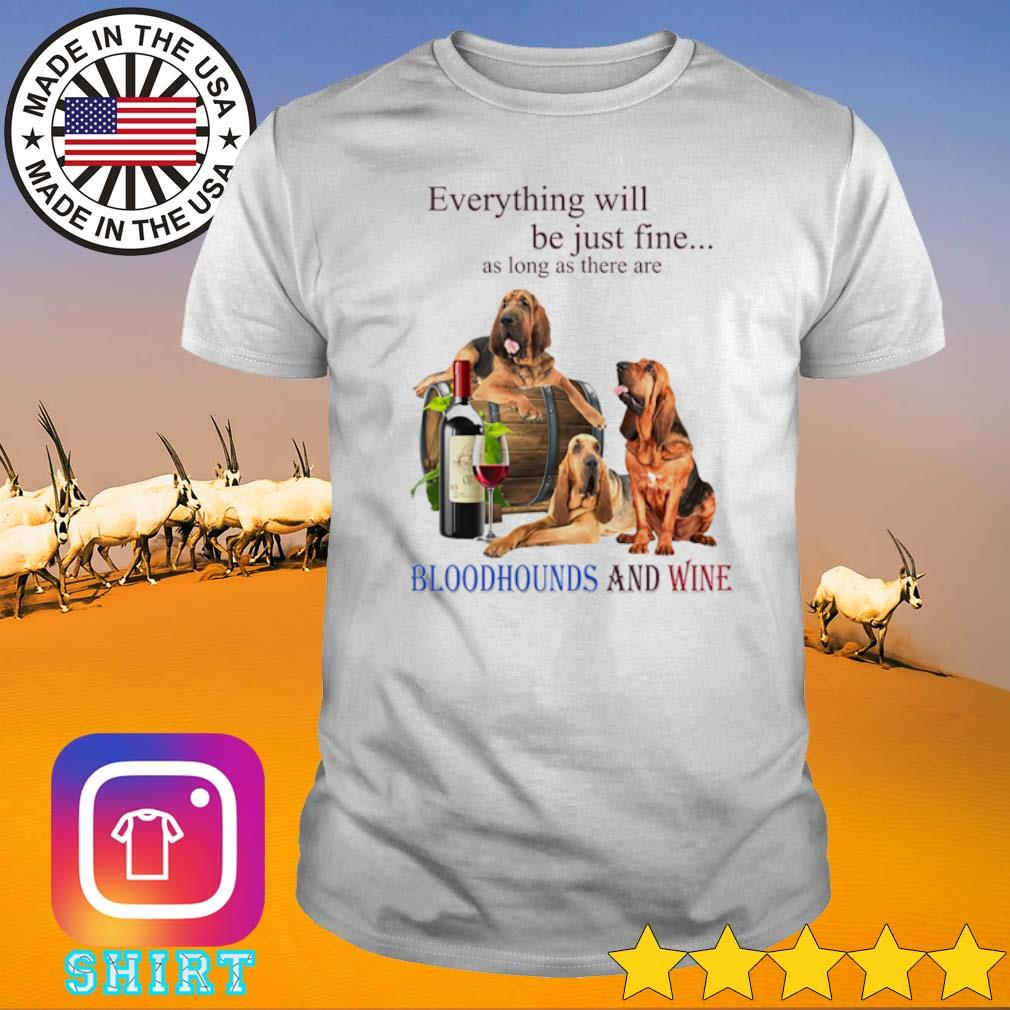 Everything be just fine as long as there are Bloodhounds and wine shirt