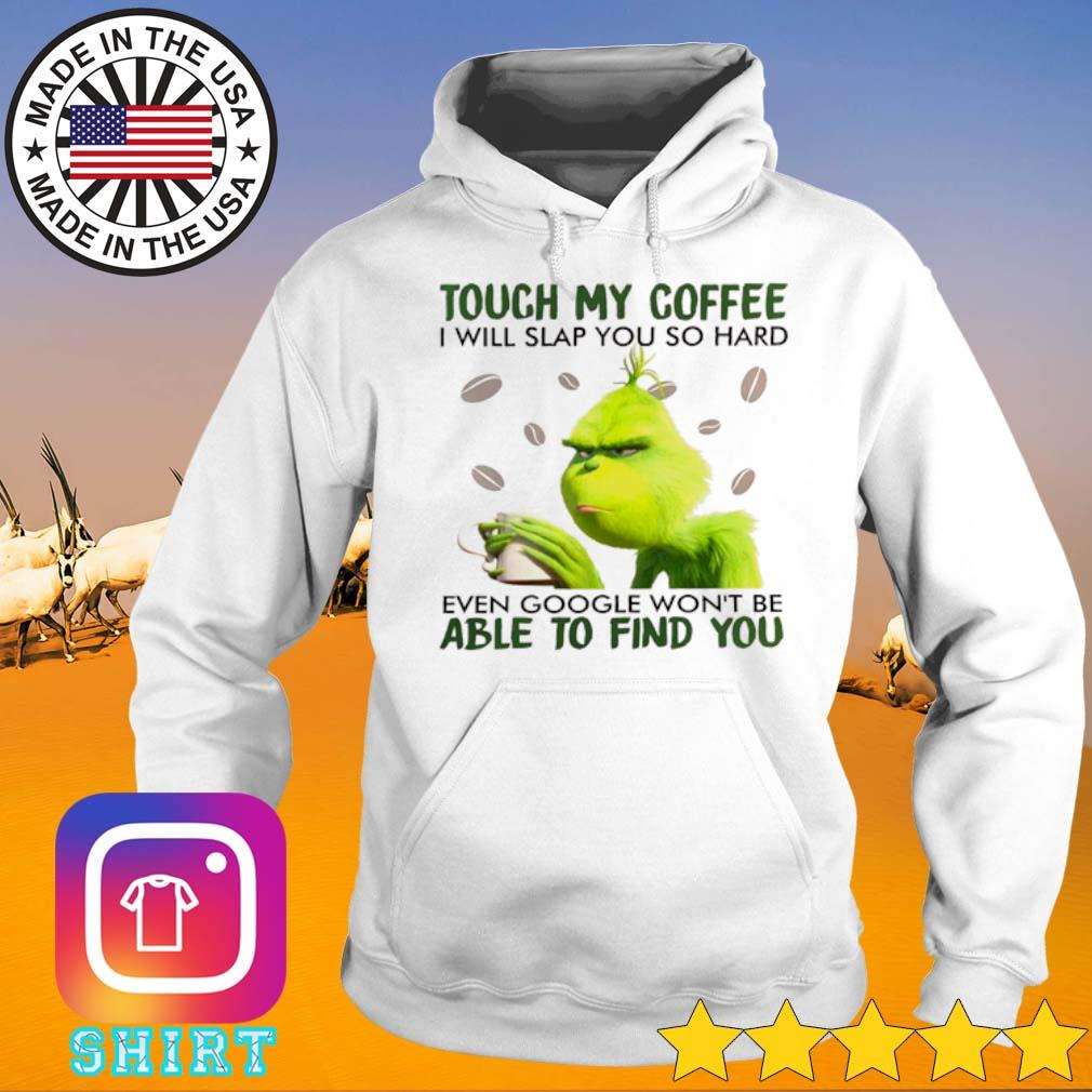 Grinch drink coffee touch my coffee I will slap you so hard even google won't be able to find you s Hoodie