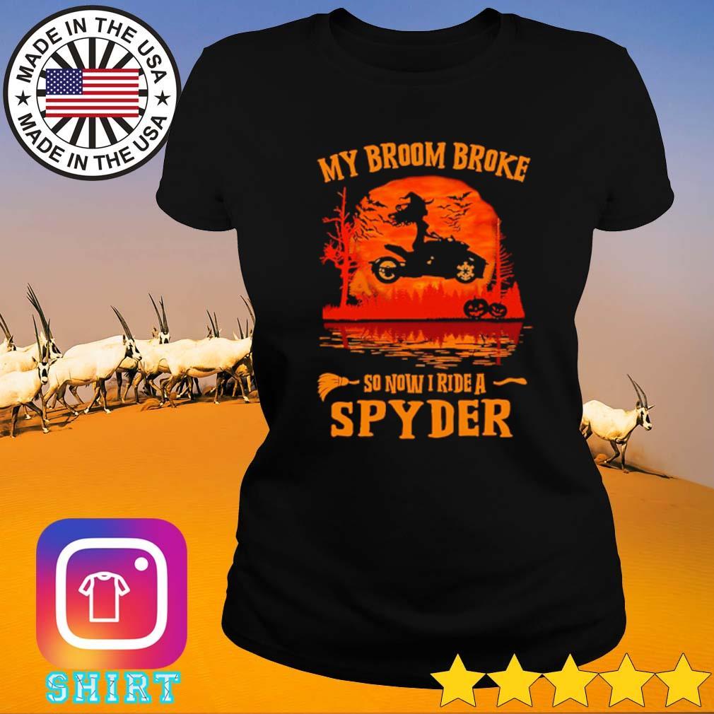 Halloween my broom broke so now I ride a Spyder s Ladies tee