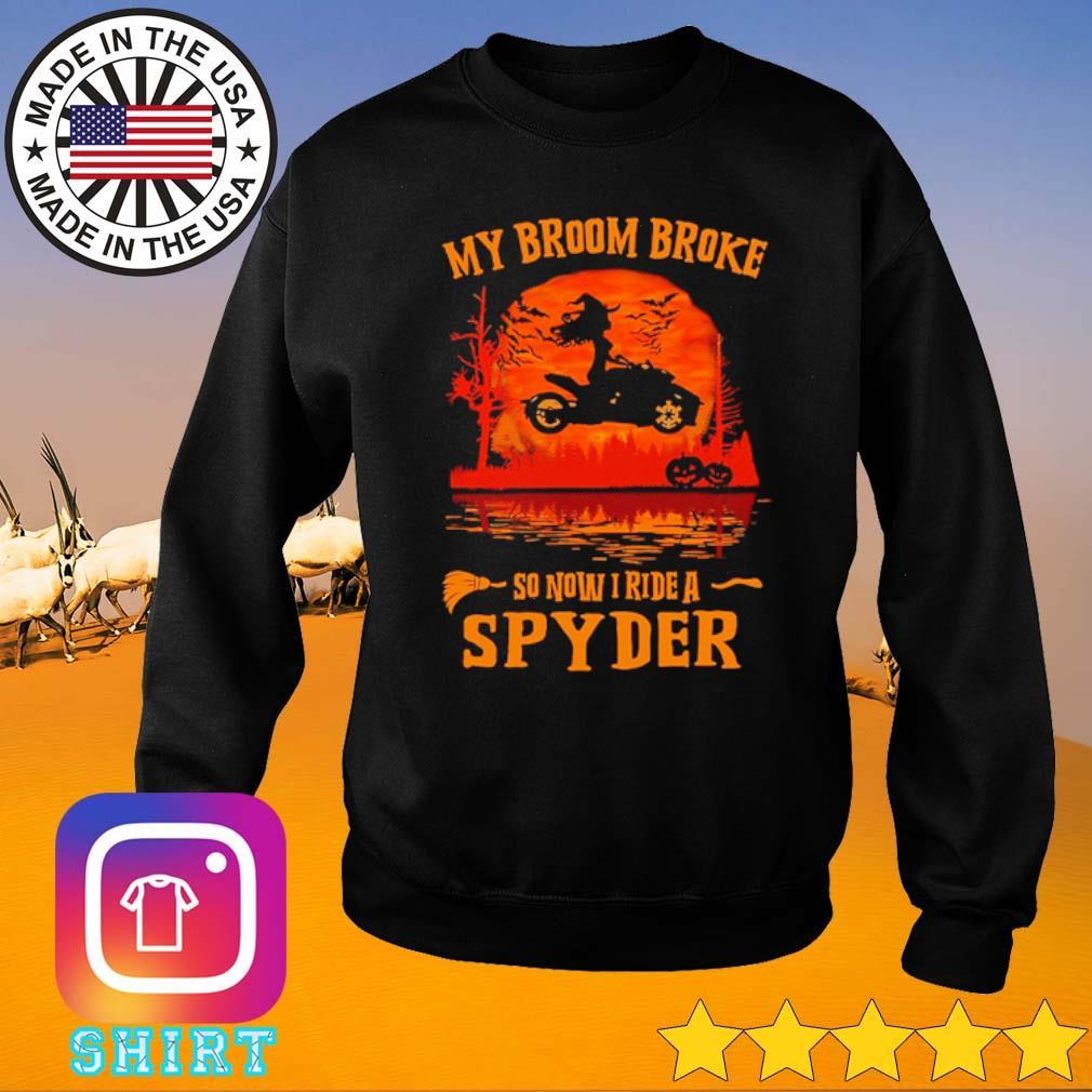 Halloween my broom broke so now I ride a Spyder s Sweater