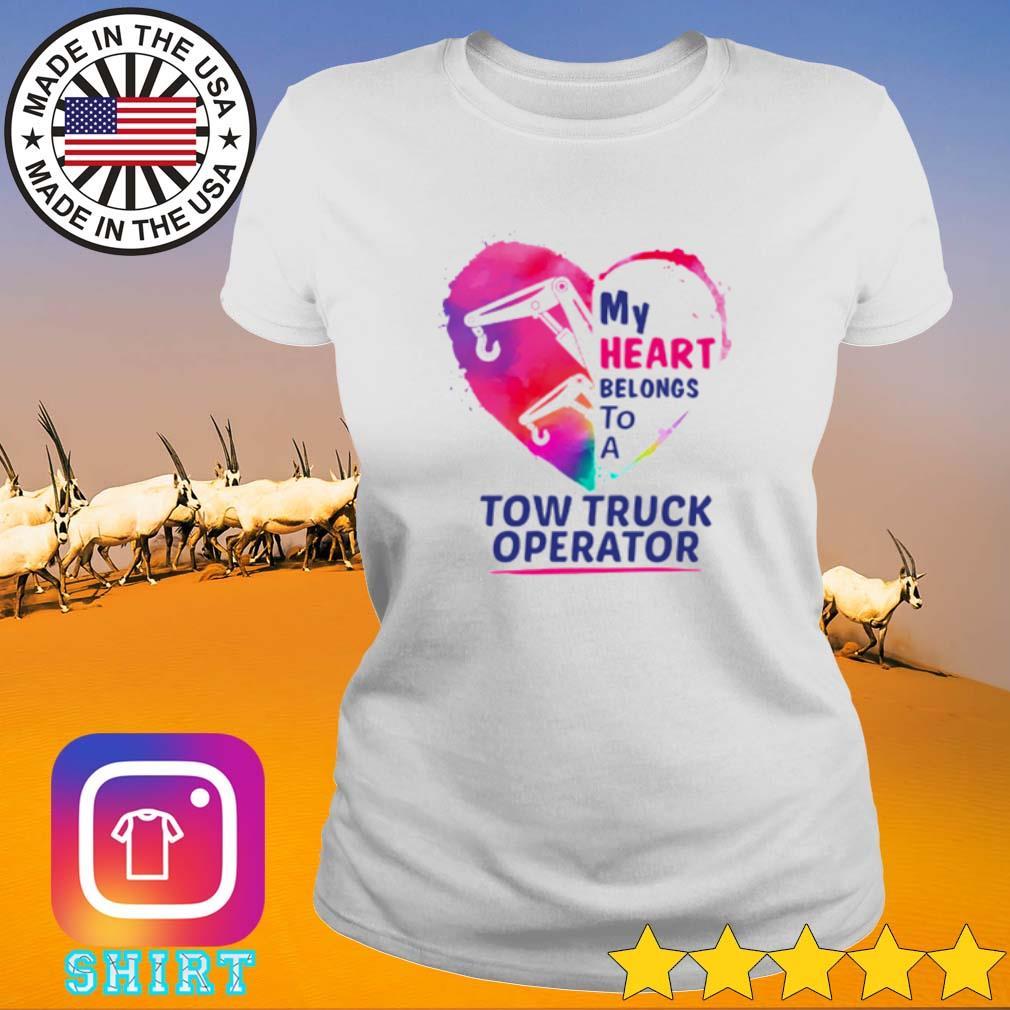 Heart my heart belongs to a tow truck operator s Ladies tee