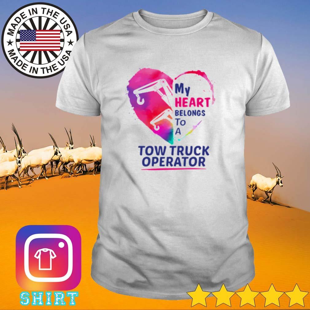 Heart my heart belongs to a tow truck operator shirt