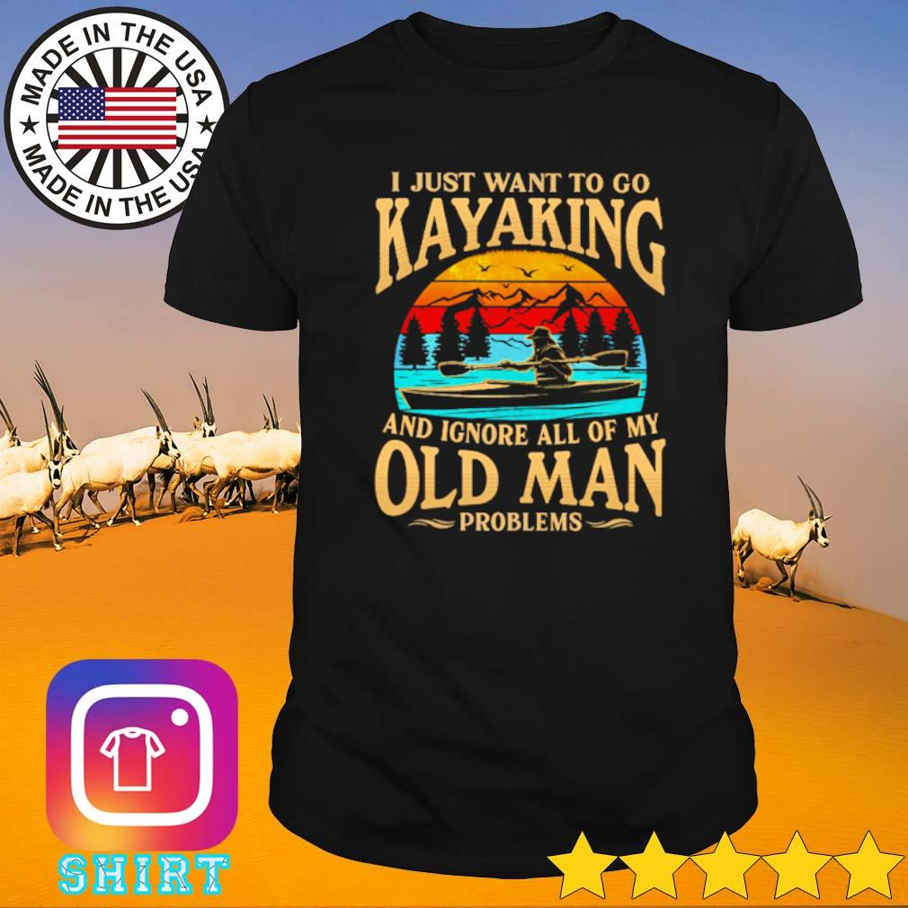 I just want to go kayaking and ignore all of my old man problems vintage shirt