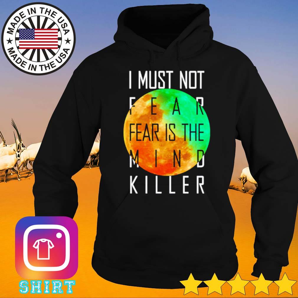 I must not fear fear is the mind killer s Hoodie