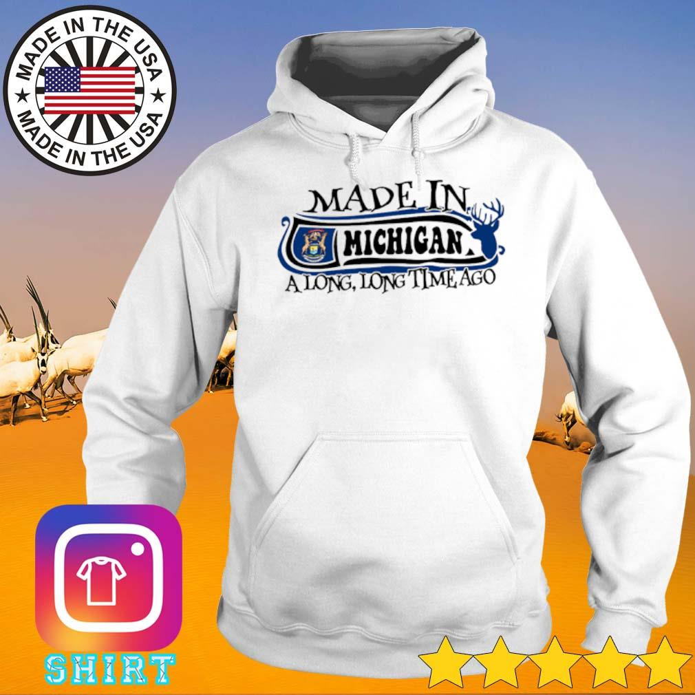 Made in Michigan a long long time ago s Hoodie White
