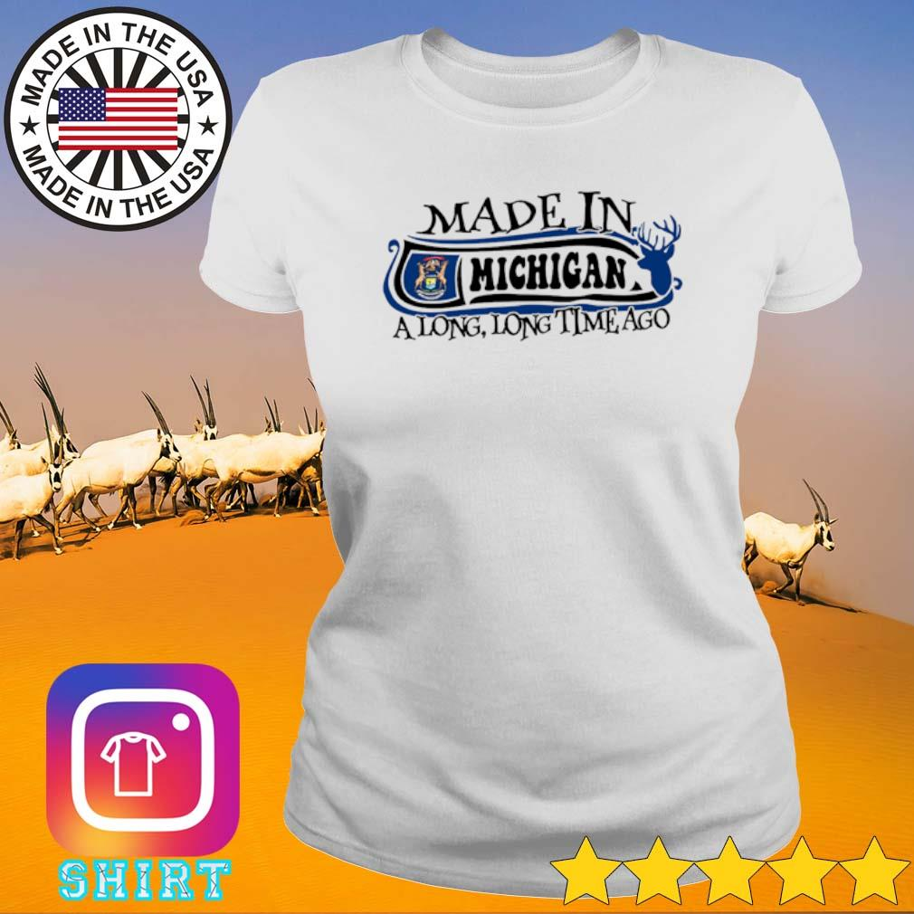Made in Michigan a long long time ago s Ladies Tee White