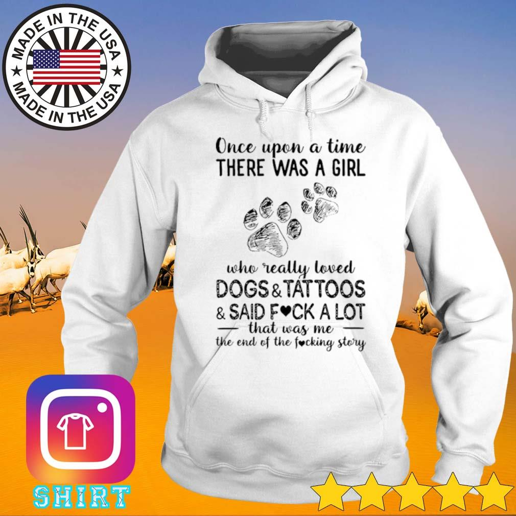 Once upon a time there was a girl who really loved dogs and tattoos and said fuck a lot s Hoodie