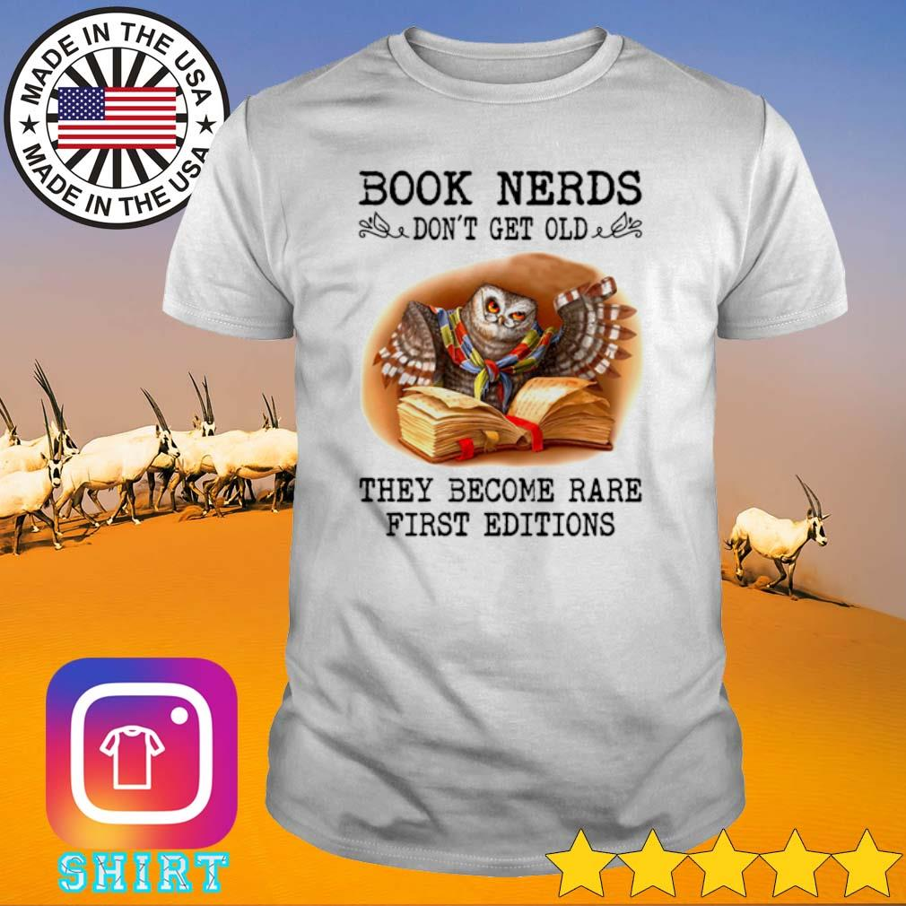 Owl book nerds don't get old they become rare first editions shirt