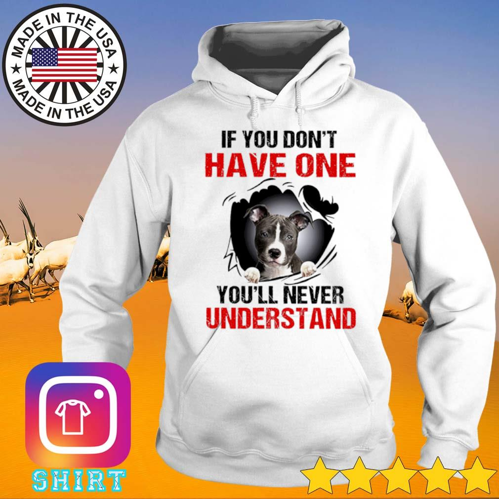 Pitbull Terrier if you don't have one your'll never understand s Hoodie