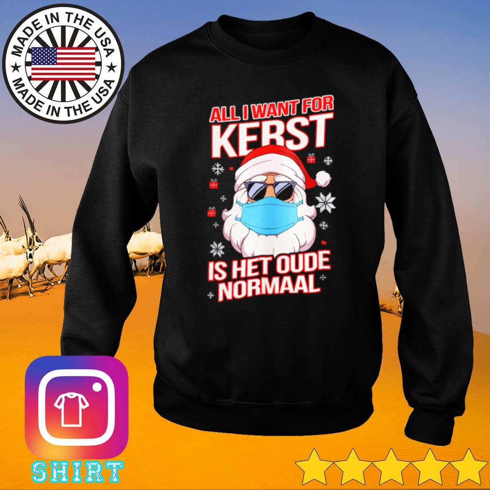 Santa Claus all I want for kerst is het oude normaal Christmas sweater