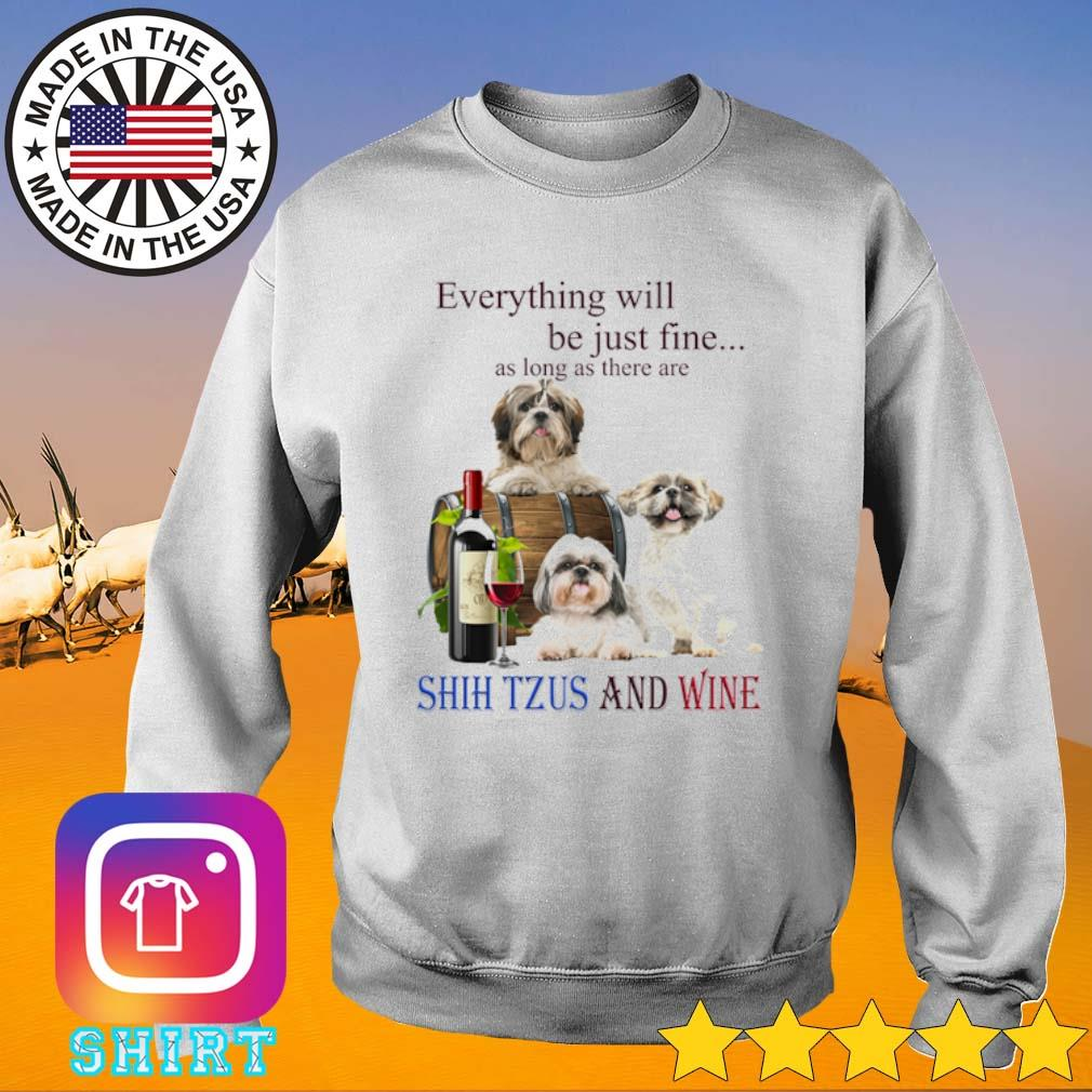 Shih Tzu everything be just fine as long as there are Shih Tzu and wine s Sweater White