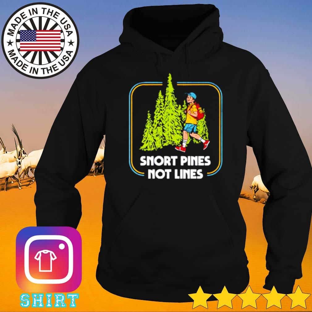 Snort pines not lines s Hoodie