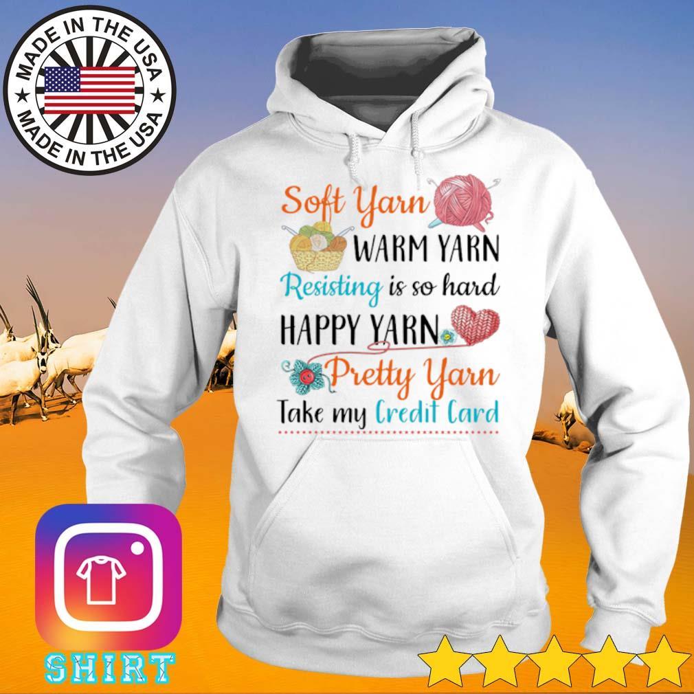 Soft yarn warm yarn resisting is so hard happy yarn pretty yarn take my credit card s Hoodie