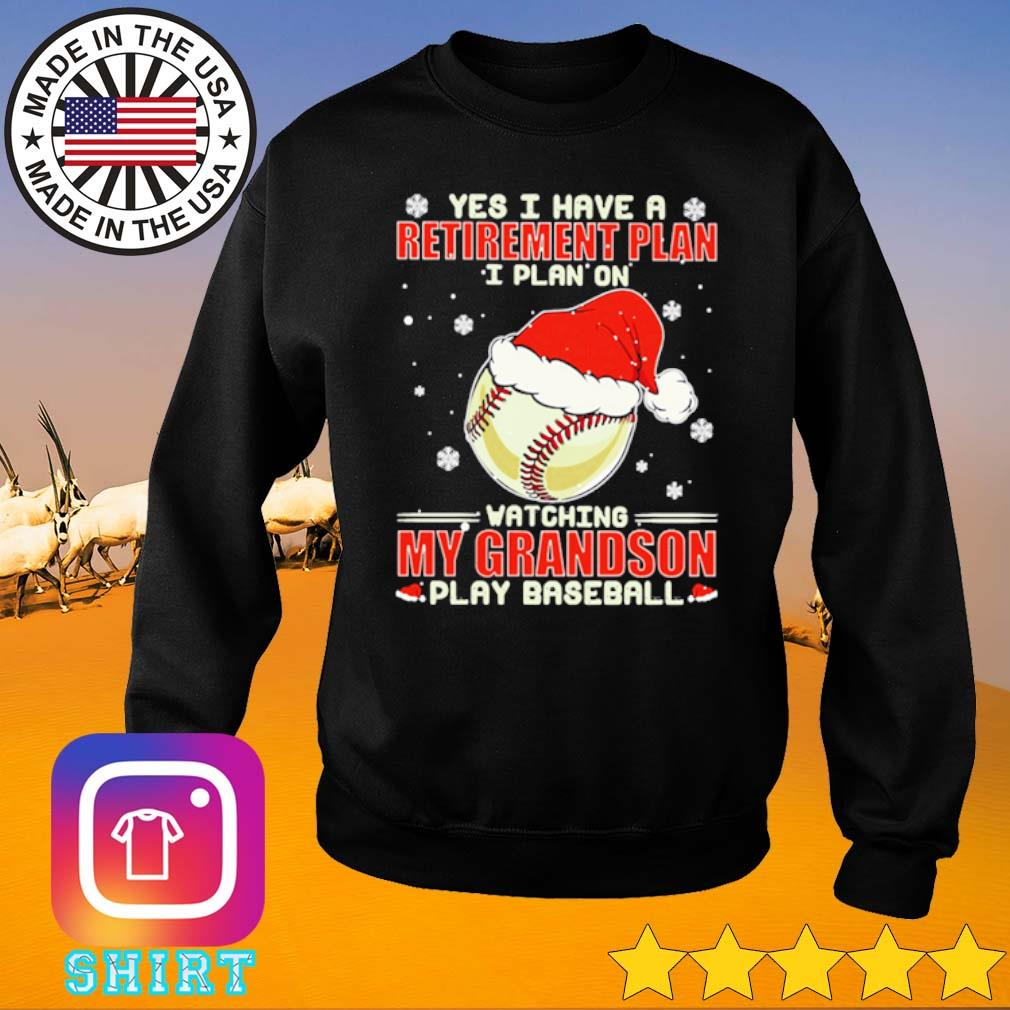 Softball yes I have a retirement plan I plan on watching my grandson play Baseball Christmas sweater