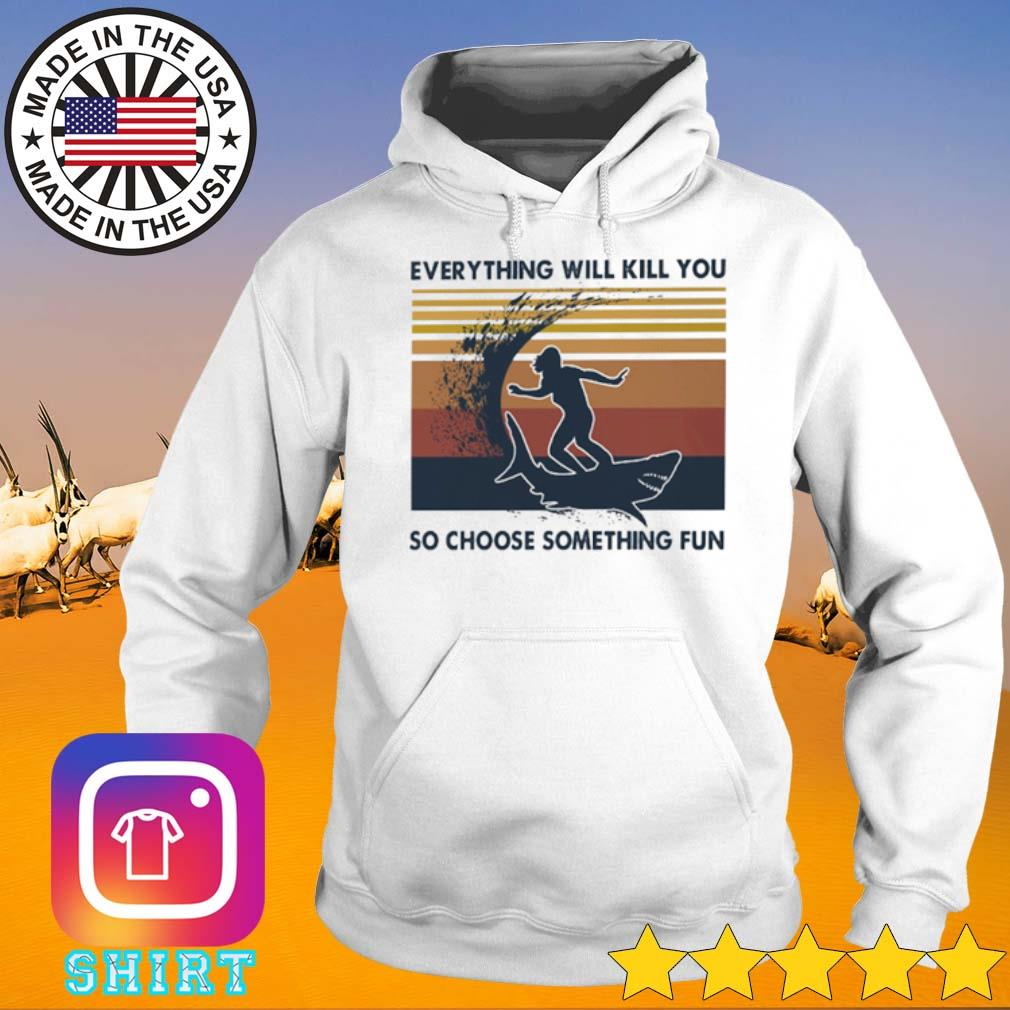 Ssurfing and shark everything will kill you so choose something fun vintage s Hoodie