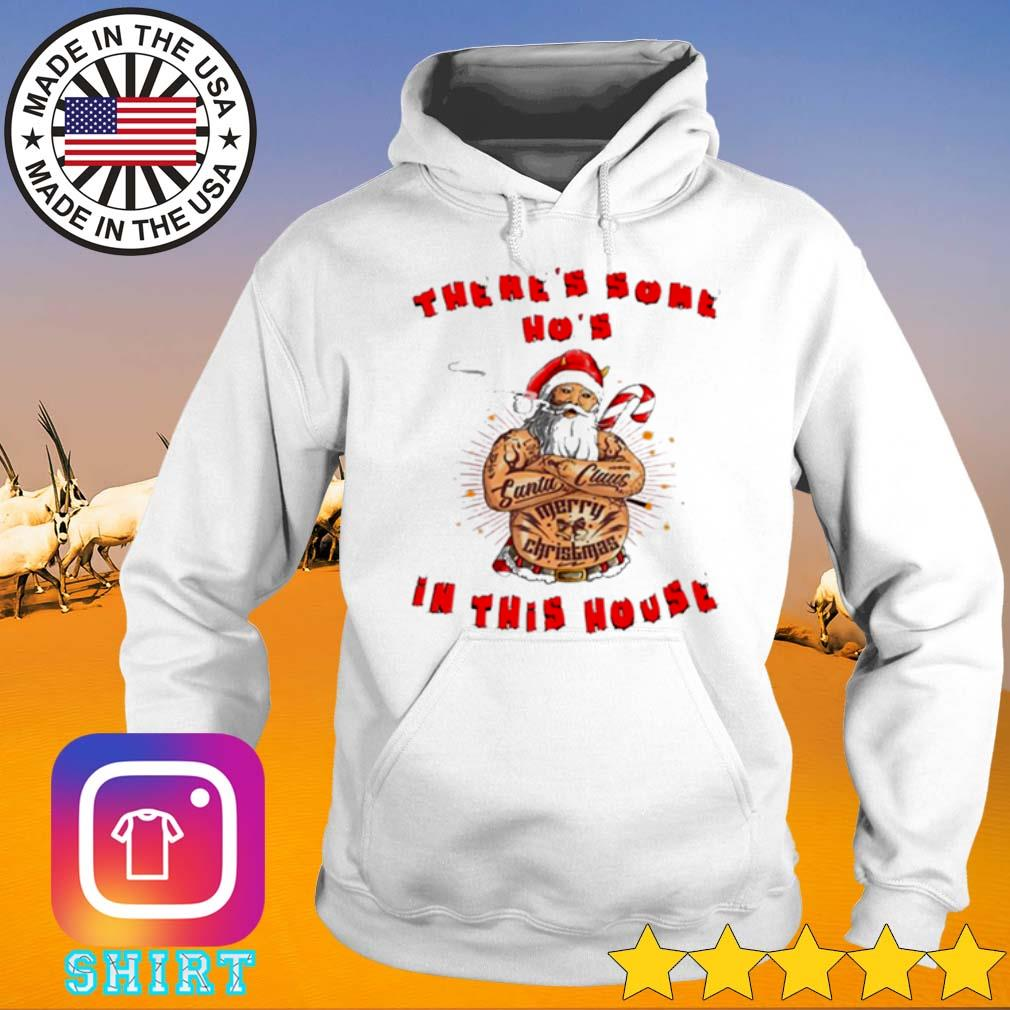 There's some Ho's in this house Christmas Santa Claus sweater Hoodie