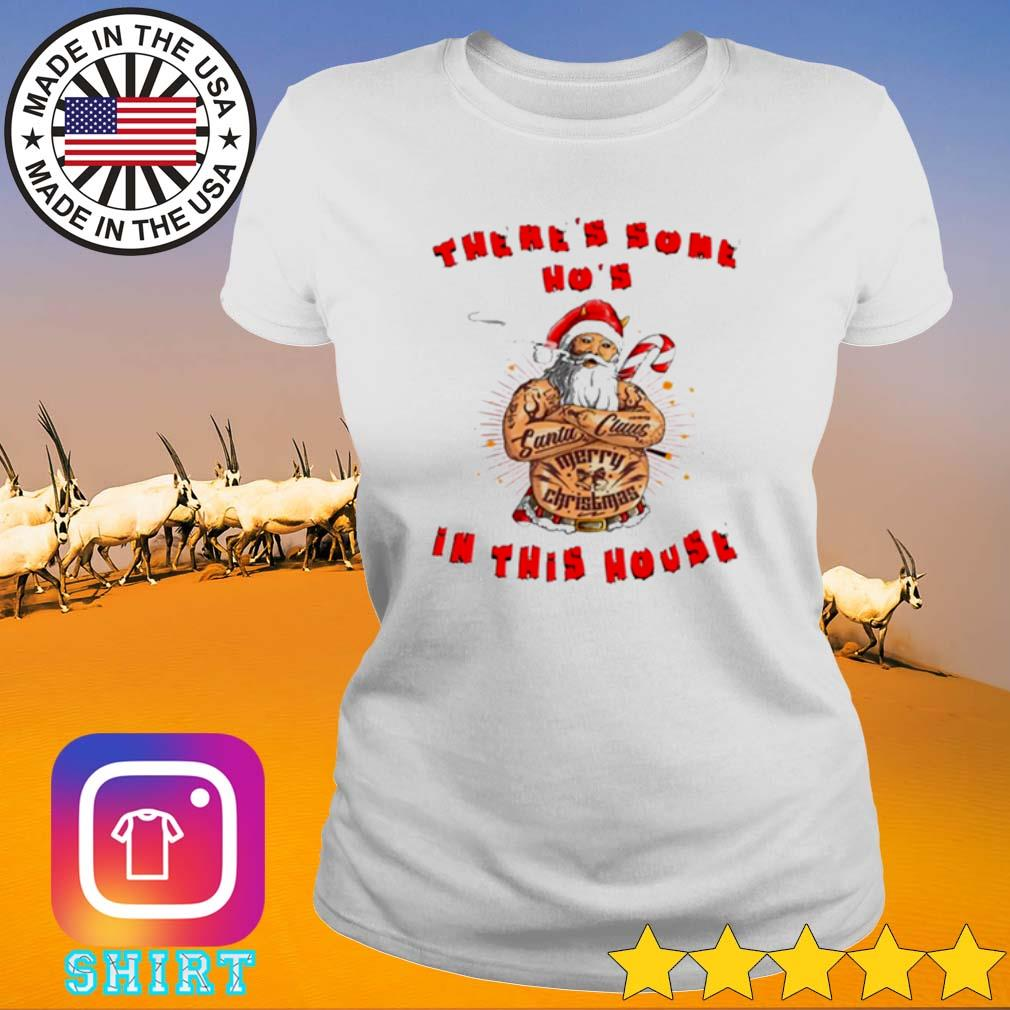 There's some Ho's in this house Christmas Santa Claus sweater Ladies tee
