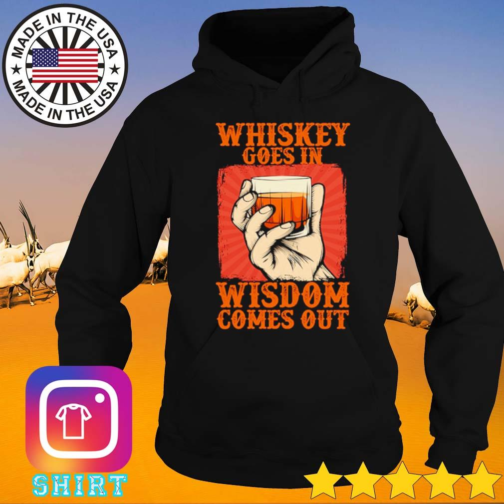 Whiskey goes in wisdom comes out s Hoodie