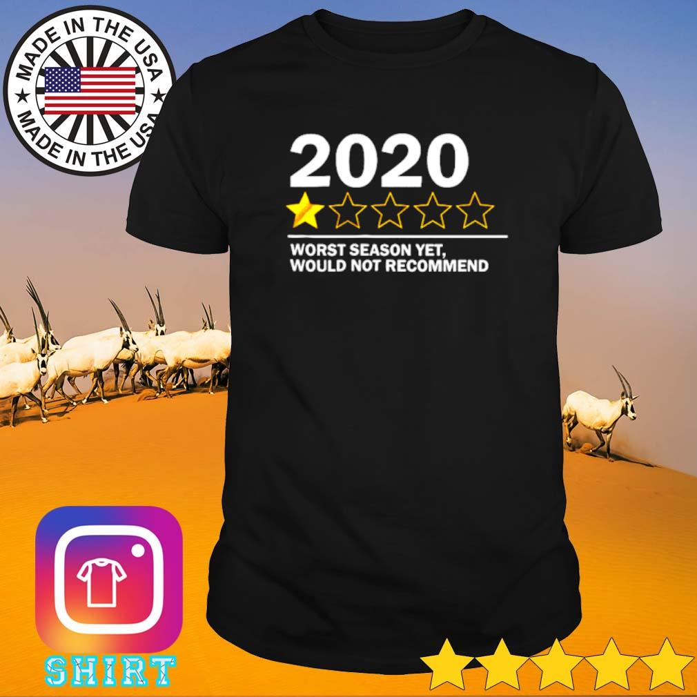 2020 worst season yet would not recommend shirt