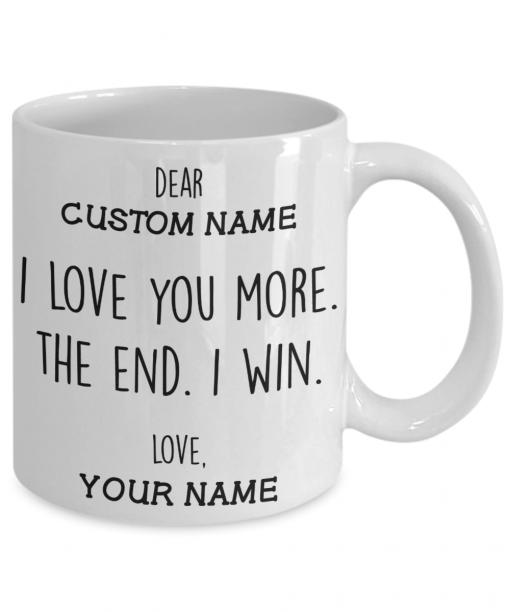 Dear custom name I love you more the end I win love your name mug