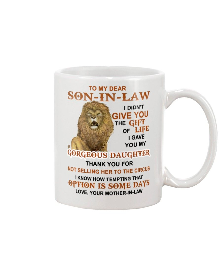 To my dear son-in-law I didn't give you the gift of life I gave you my gorgeous daughter coffee mug
