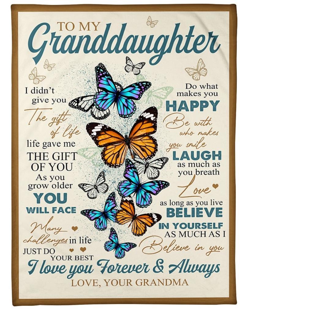 Butterfly to my granddaughter I didn't give you do what makes you happy laugh as much as fleece blanket