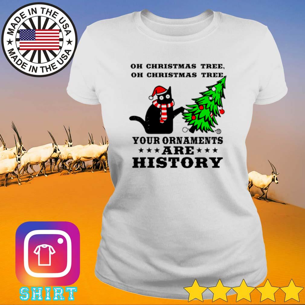 Cat oh Christmas tree your ornaments are history sweater Ladies tee