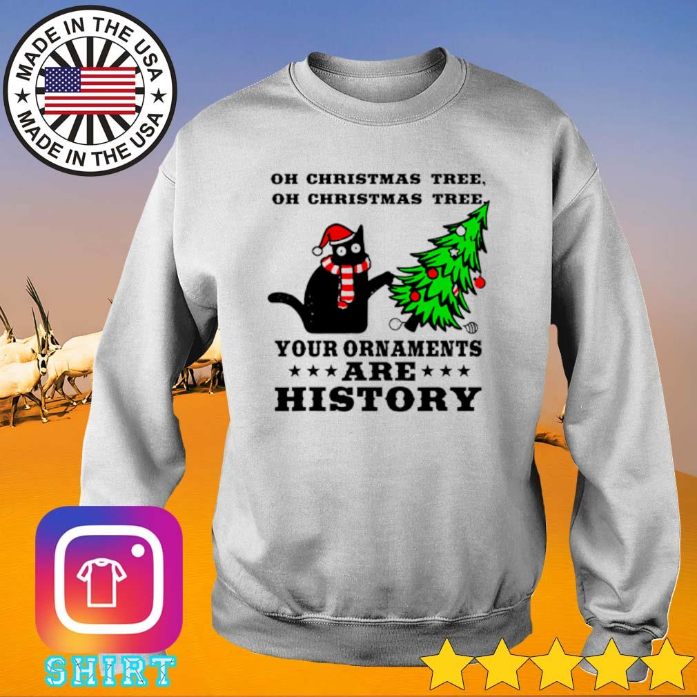 Cat oh Christmas tree your ornaments are history sweater