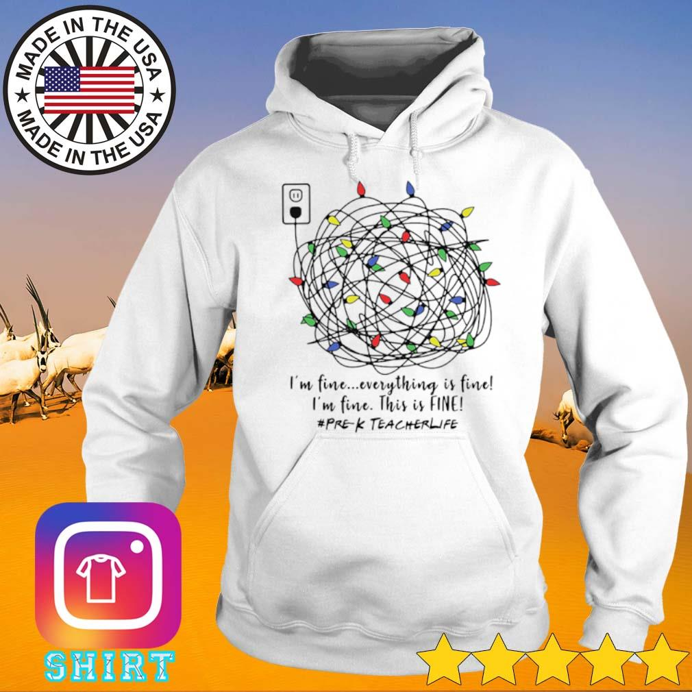 Christmas Light I'm fine everything is fine I'm fine this is fine Pre-k teacher life sweater Hoodie