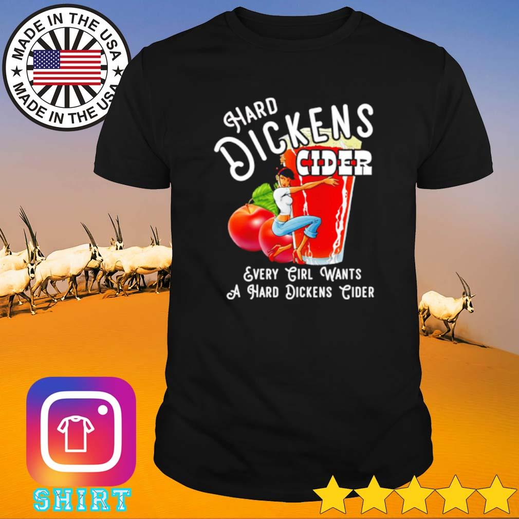 Hand dickens cider every girl wants a hard dickens cider shirt