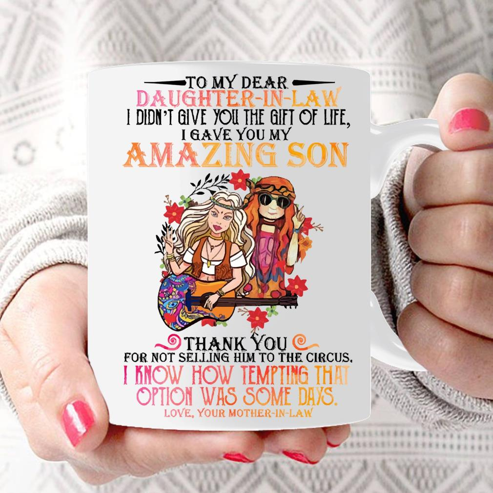 Hippie girl to my dear daughter in law I didn't give you the gift of life I gave you my amazing son mug