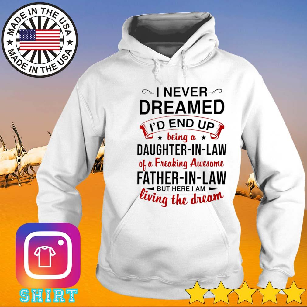 I never dreamed I'd end up being a daughter-in-law of a freaking awesome father-in-law s Hoodie
