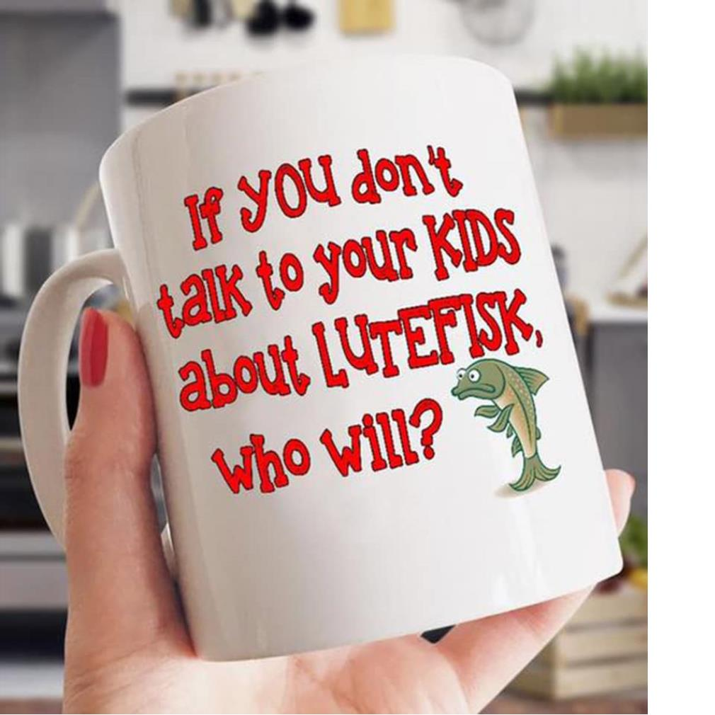 If you don't talk to your kids about lutefisk who will mug