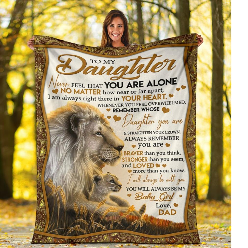 Lions to my daughter never feel that you are alone I will always be with you baby girl fleece blanket