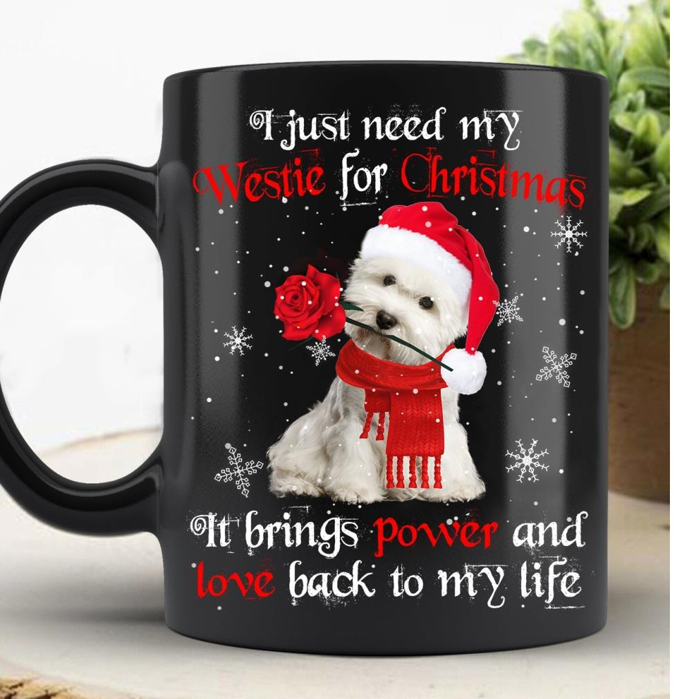 Shih Tzu I just need my westie for Christmas it brings power and love back to my life mug