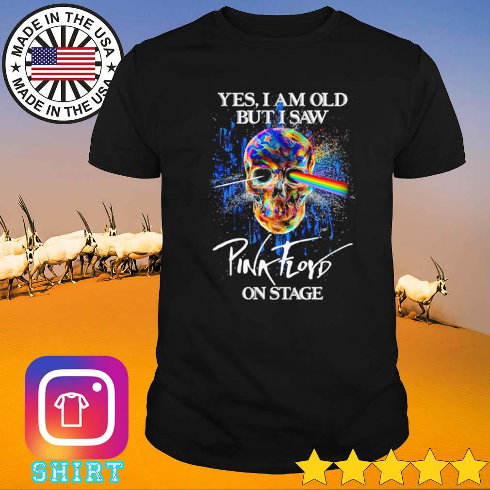 Skull yes I am old but I saw Pink Floyd on stage shirt