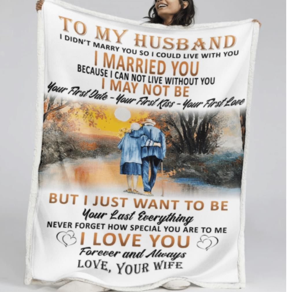 To my husbamd I didn't marry you so I could live with you I married you I may not be fleece blanket